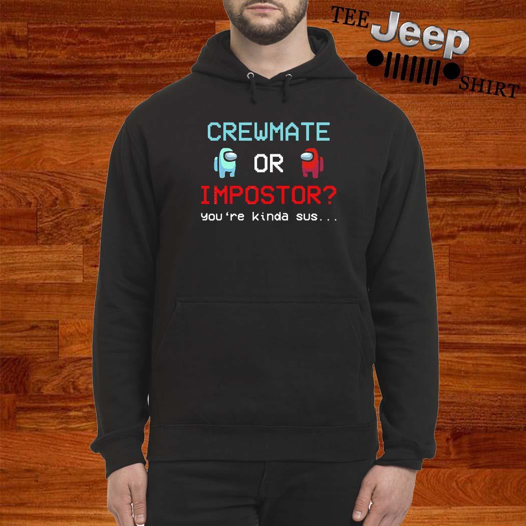 Crewmate Among Or Impostor Kinda Sus Gaming Idea For Us Shirt hoodie