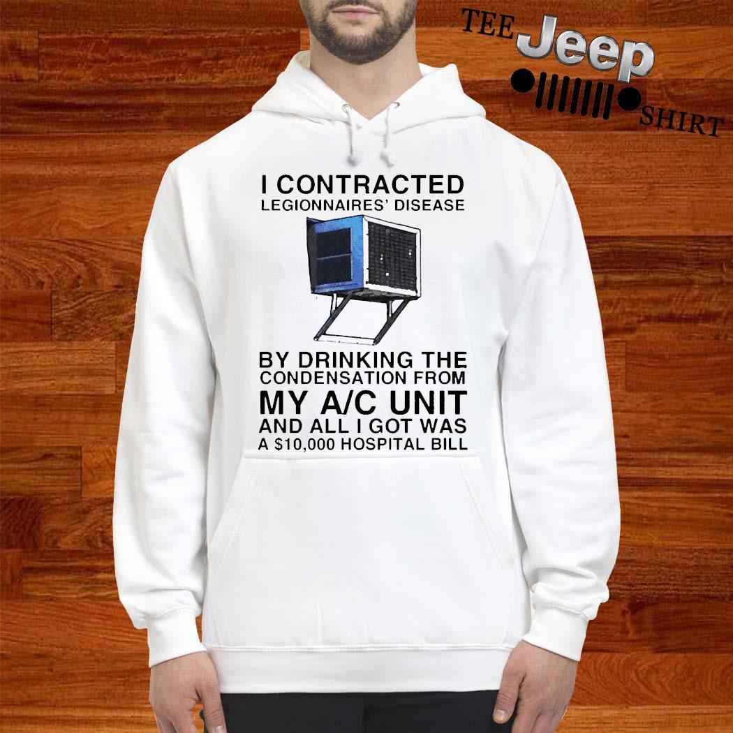 I Contracted Legionnaires Disease Shirt hoodie