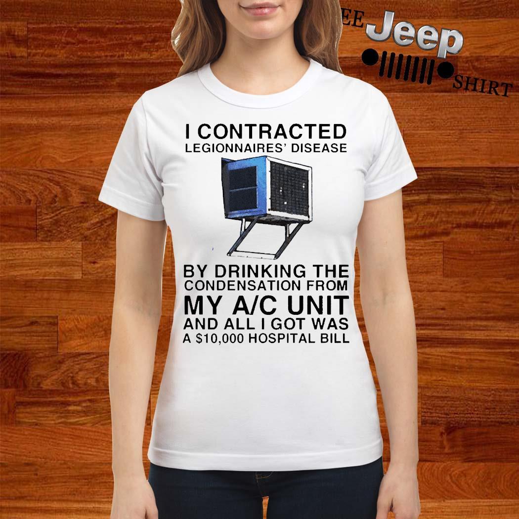 I Contracted Legionnaires Disease Shirt ladies-shirt