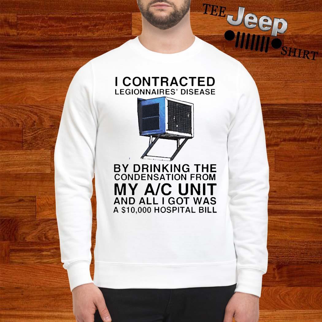 I Contracted Legionnaires Disease Shirt sweatshirt