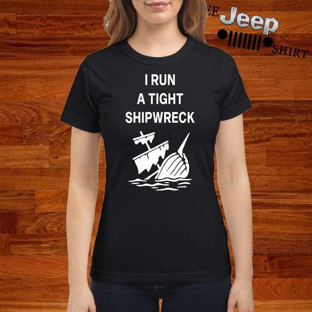 I Run A Tight Shipwreck Shirt ladies-shirt