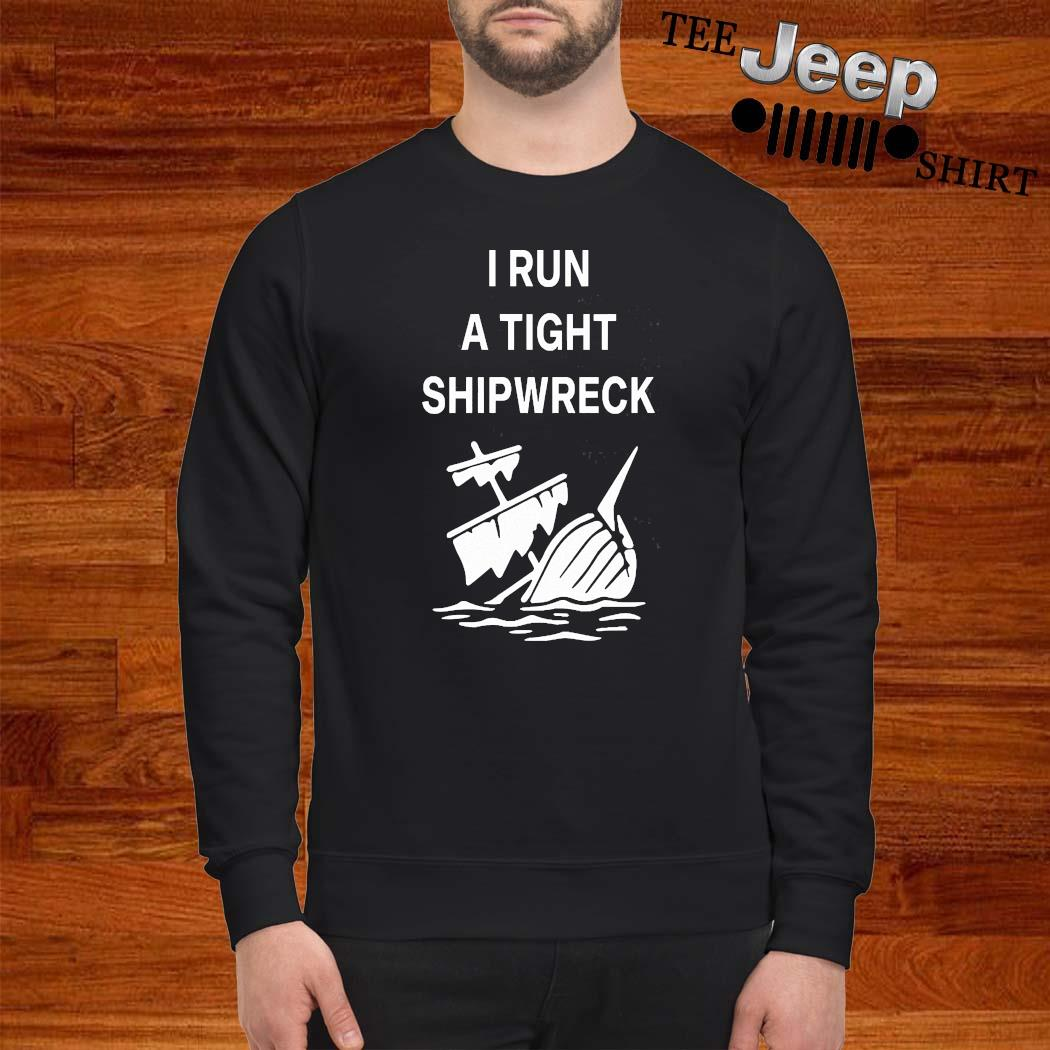 I Run A Tight Shipwreck Shirt sweatshirt