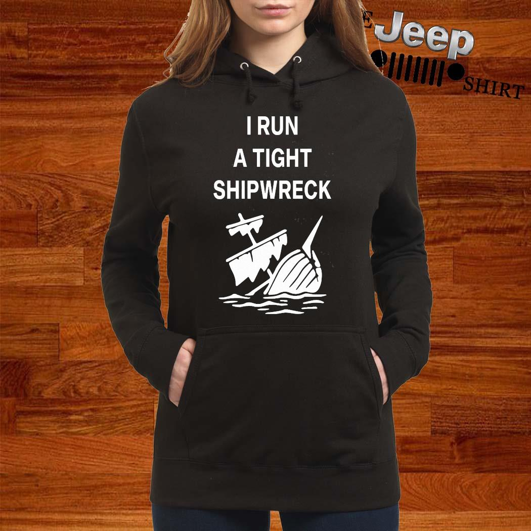 I Run A Tight Shipwreck Shirt women-hoodie