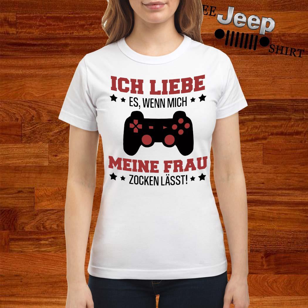 Ich Liebe Es Wenn Mich Meine Frau Zocken Lässt Shirt