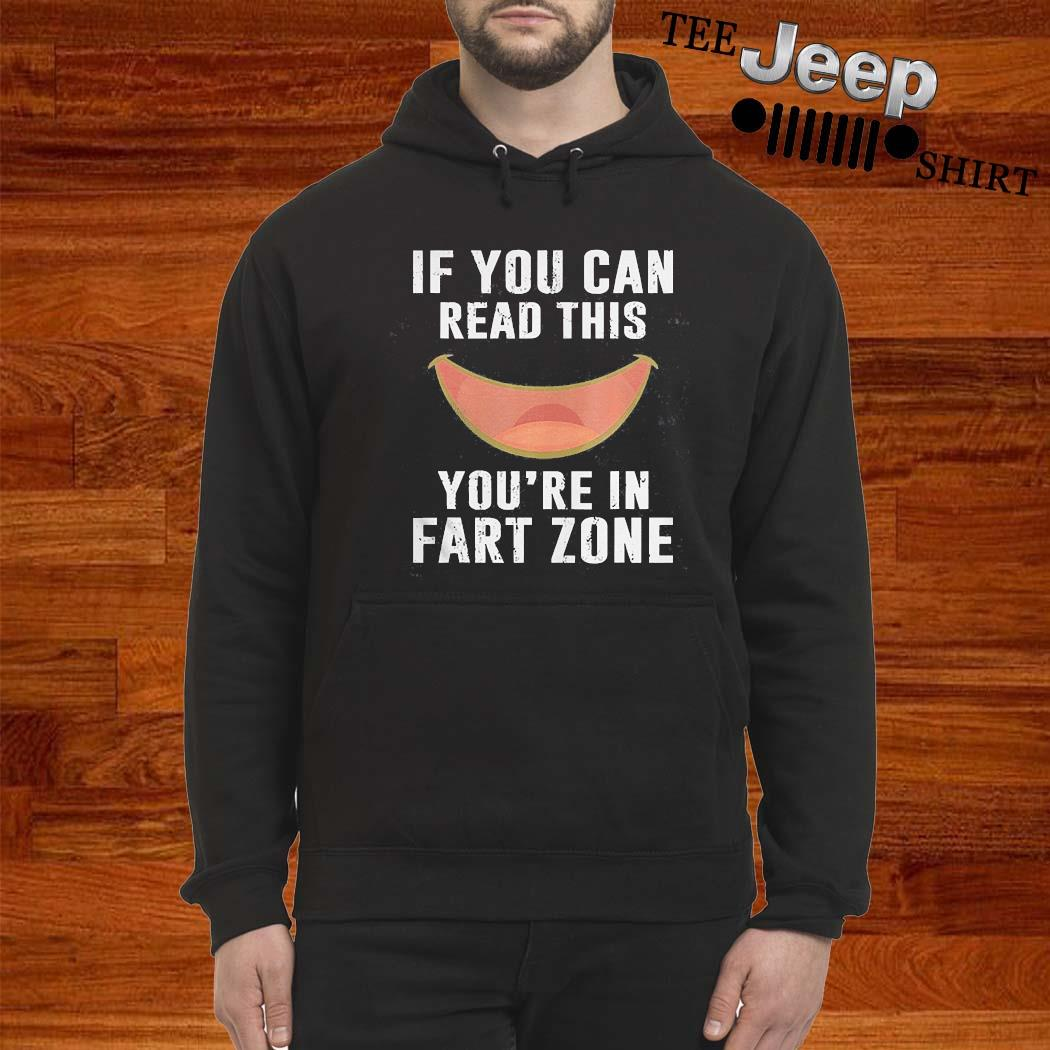 If You Can Read This Youre In Fart Zone Shirt hoodie