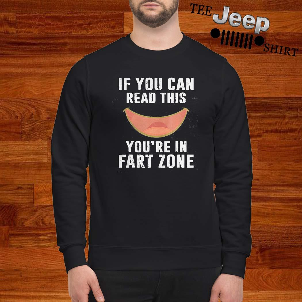 If You Can Read This Youre In Fart Zone Shirt sweatshirt