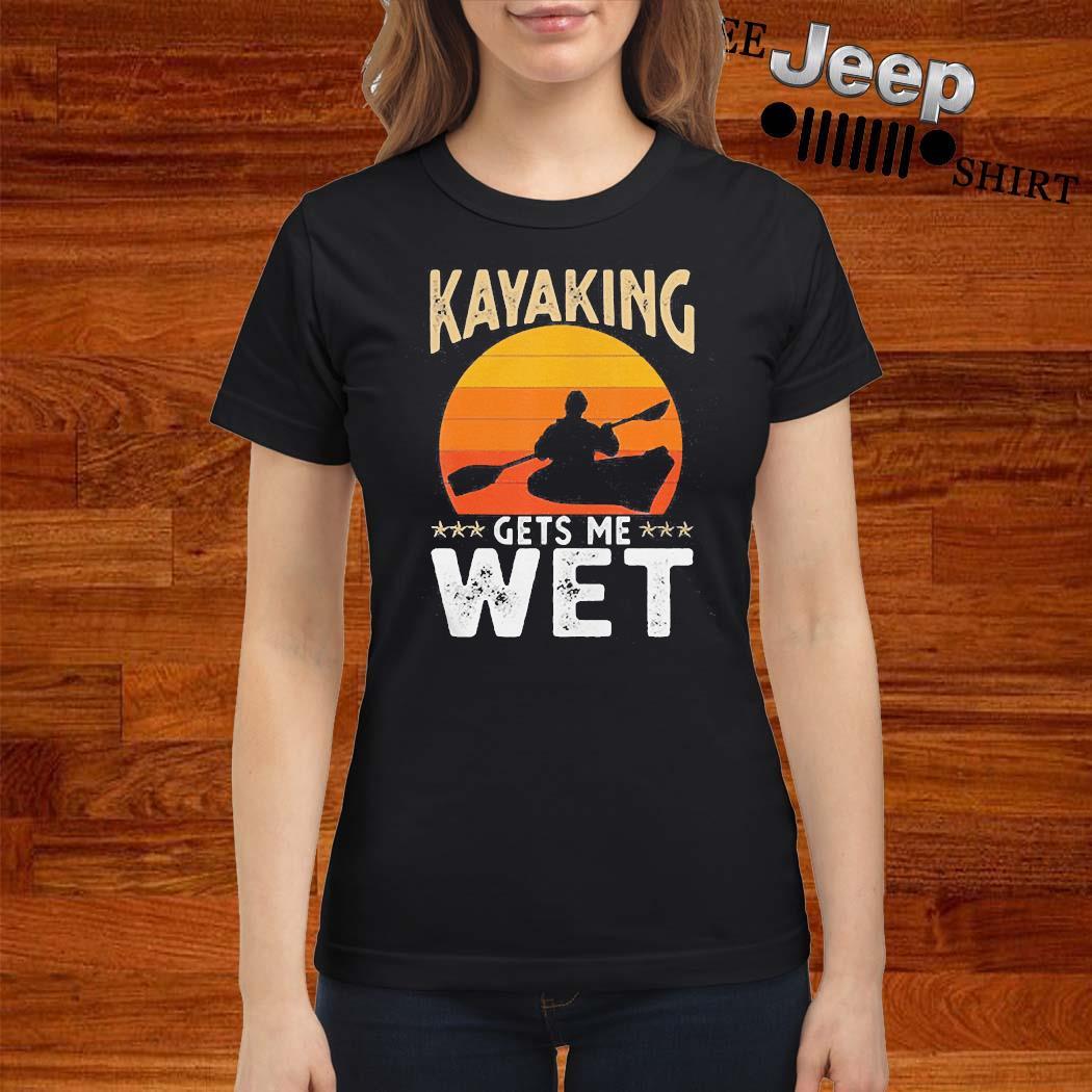 Kayaking Gets Me Wet Shirt ladies-shirt