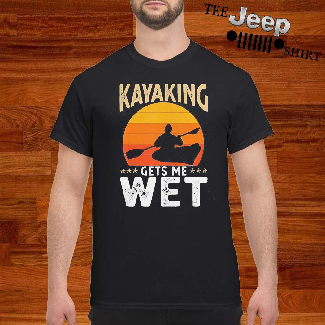 Kayaking Gets Me Wet Shirt