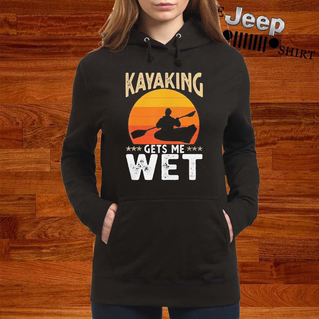 Kayaking Gets Me Wet Shirt women-hoodie
