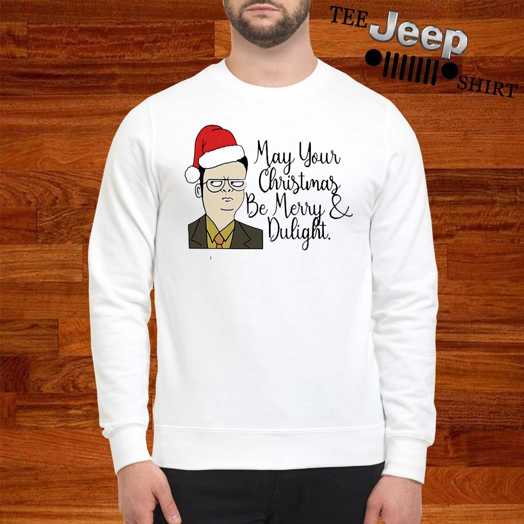 May Your Christmas Be Merry And Dwight Shirt sweatshirt