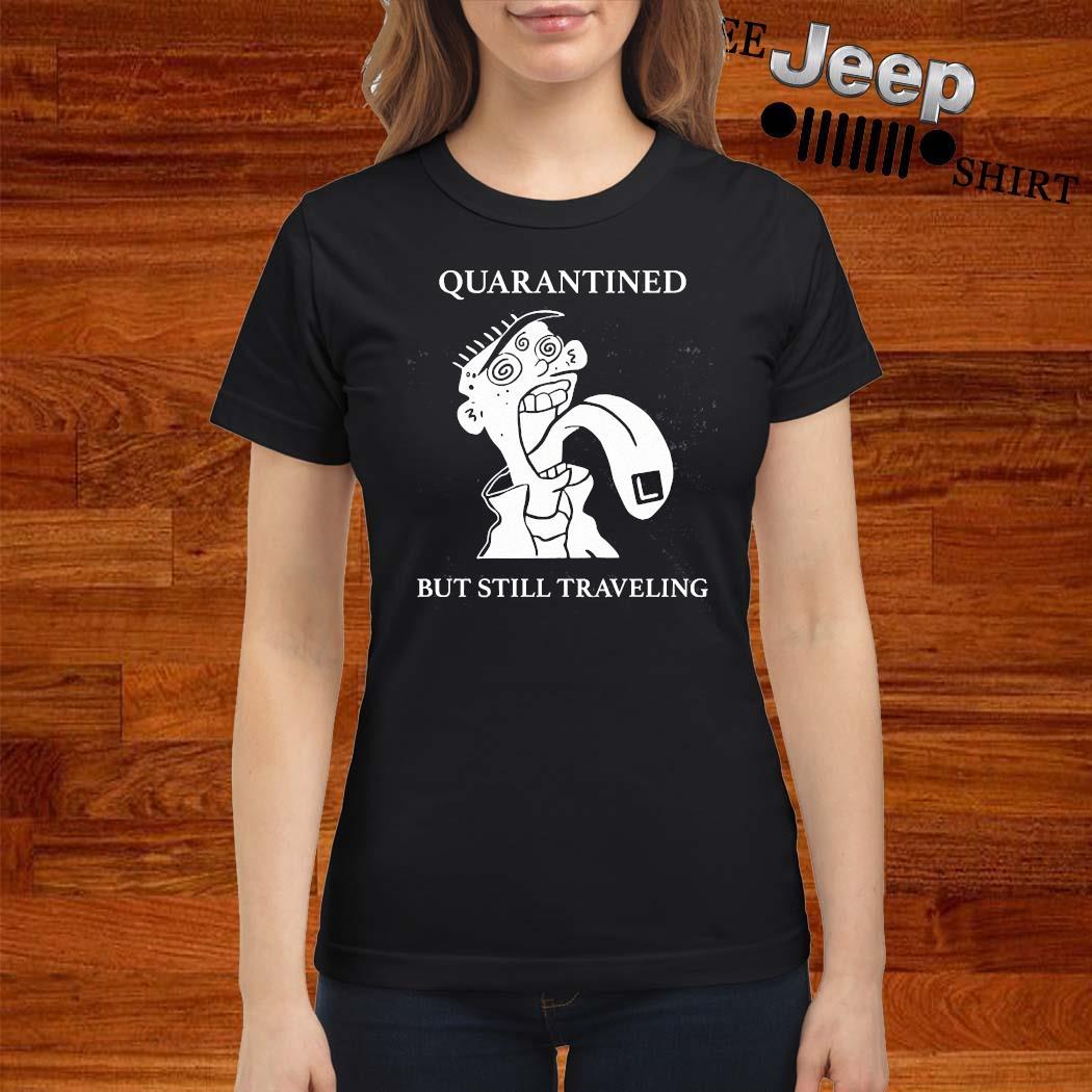 Quarantined But Still Traveling Shirt ladies-shirt