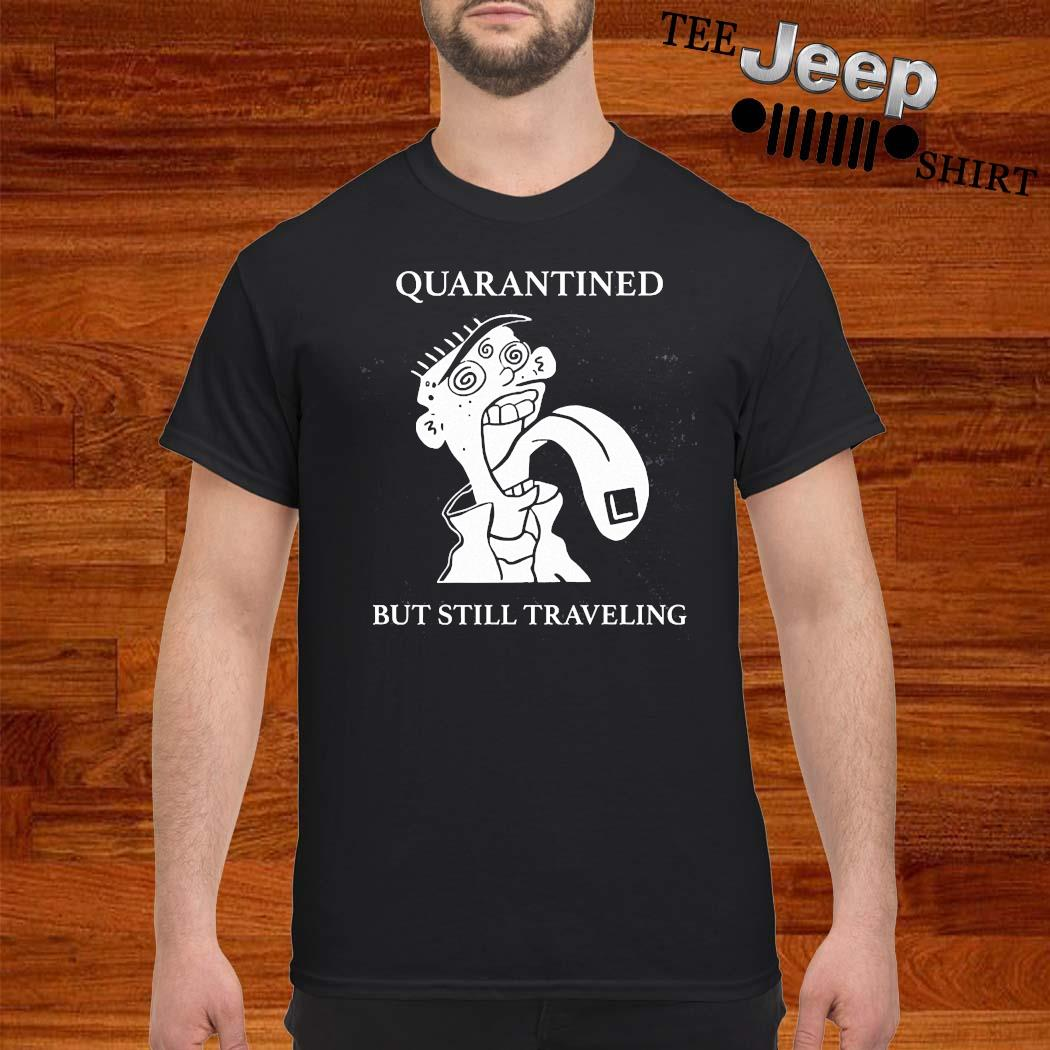 Quarantined But Still Traveling Shirt
