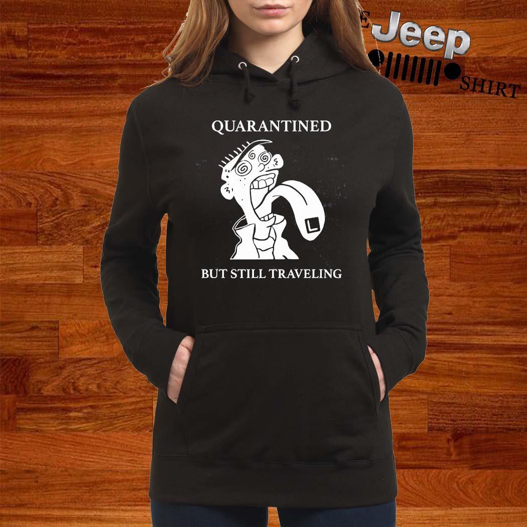 Quarantined But Still Traveling Shirt women-hoodie