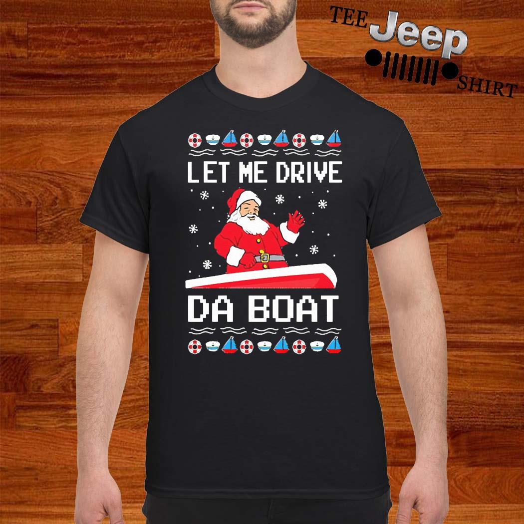Santa Claus Let Me Drive Da Boat Christmas Shirt