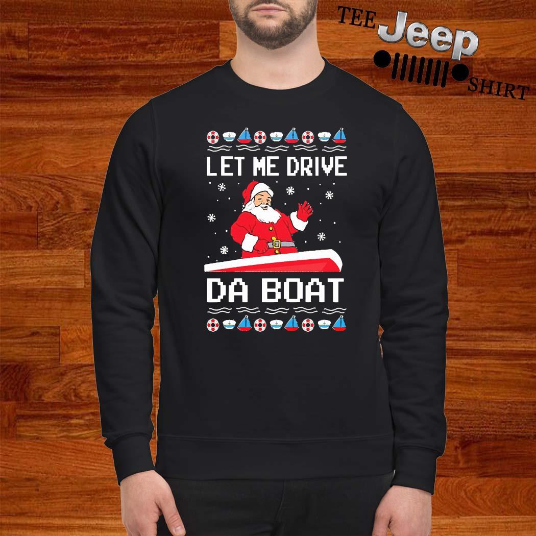 Santa Claus Let Me Drive Da Boat Christmas Shirt sweatshirt