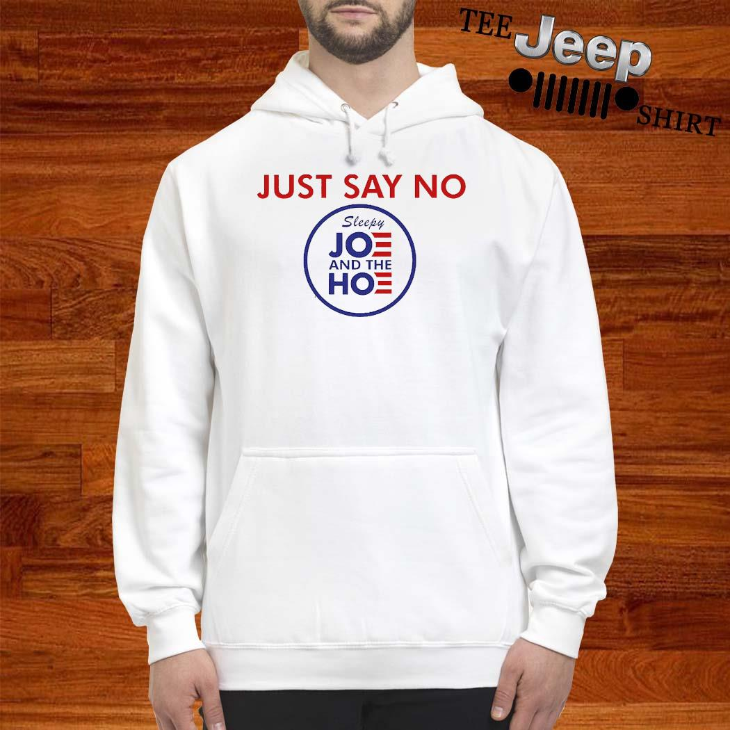 Say No To Joe And The Hoe Shirt hoodie