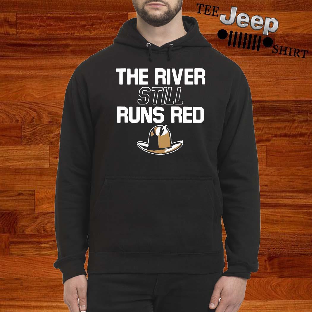 The River Still Runs Red Shirt hoodie