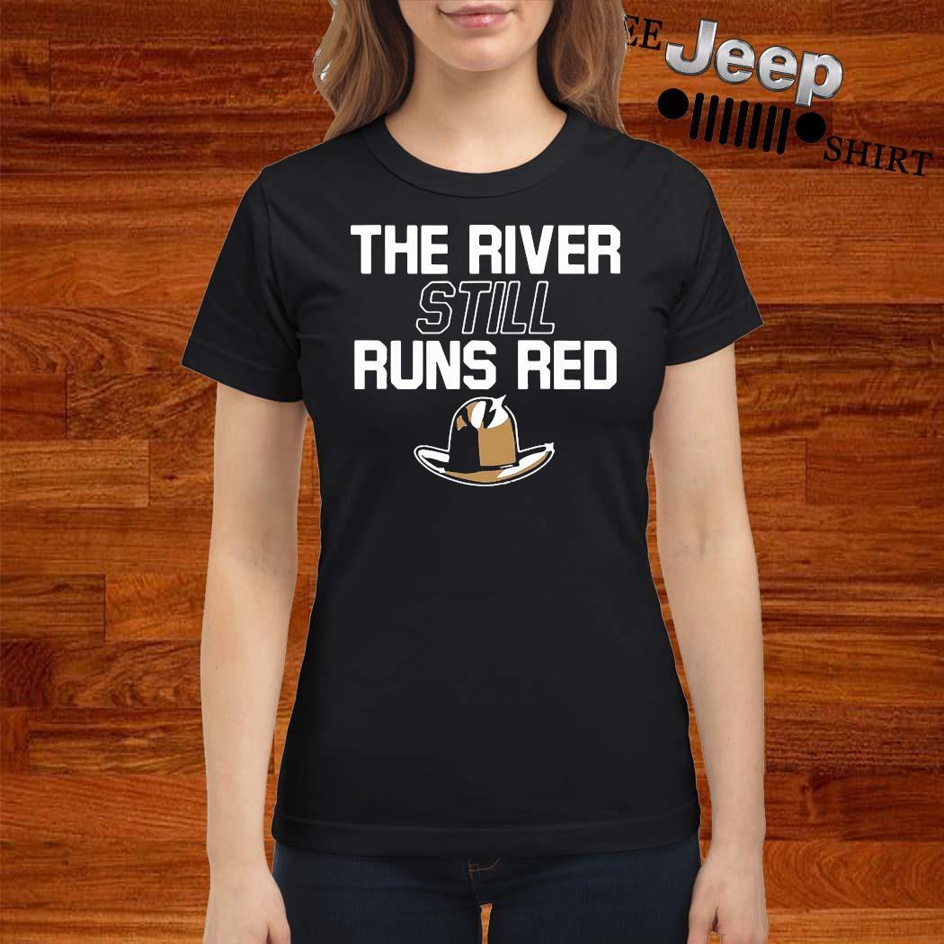 The River Still Runs Red Shirt ladies-shirt