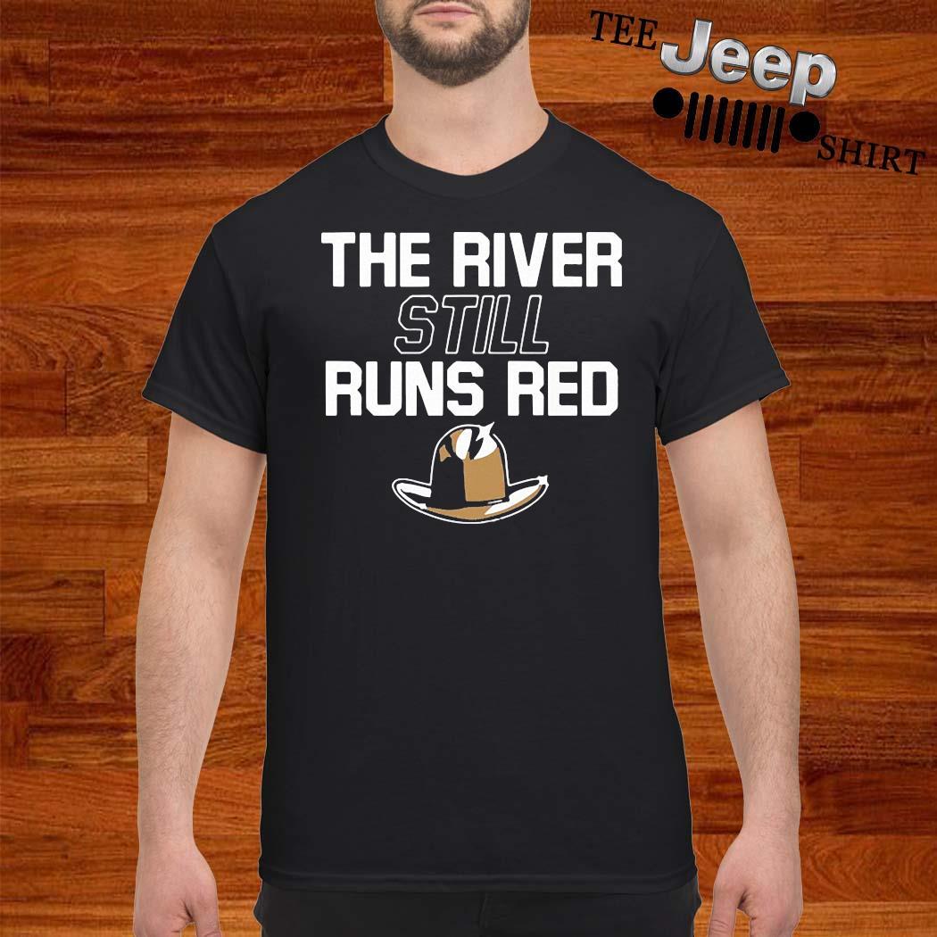 The River Still Runs Red Shirt