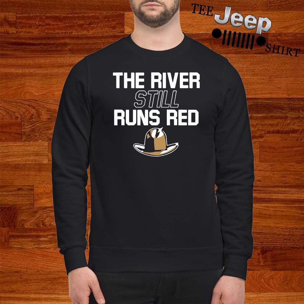 The River Still Runs Red Shirt sweatshirt