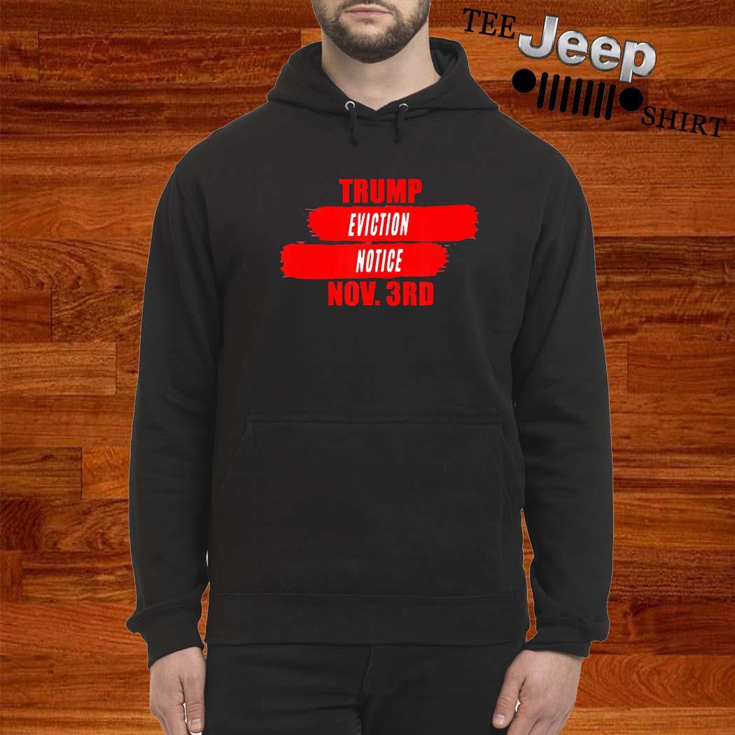 Trump Eviction Notice Nov 3rd Shirt hoodie