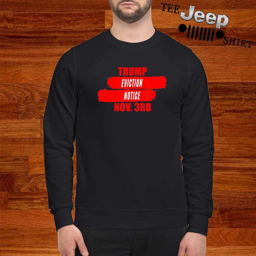 Trump Eviction Notice Nov 3rd Shirt sweatshirt