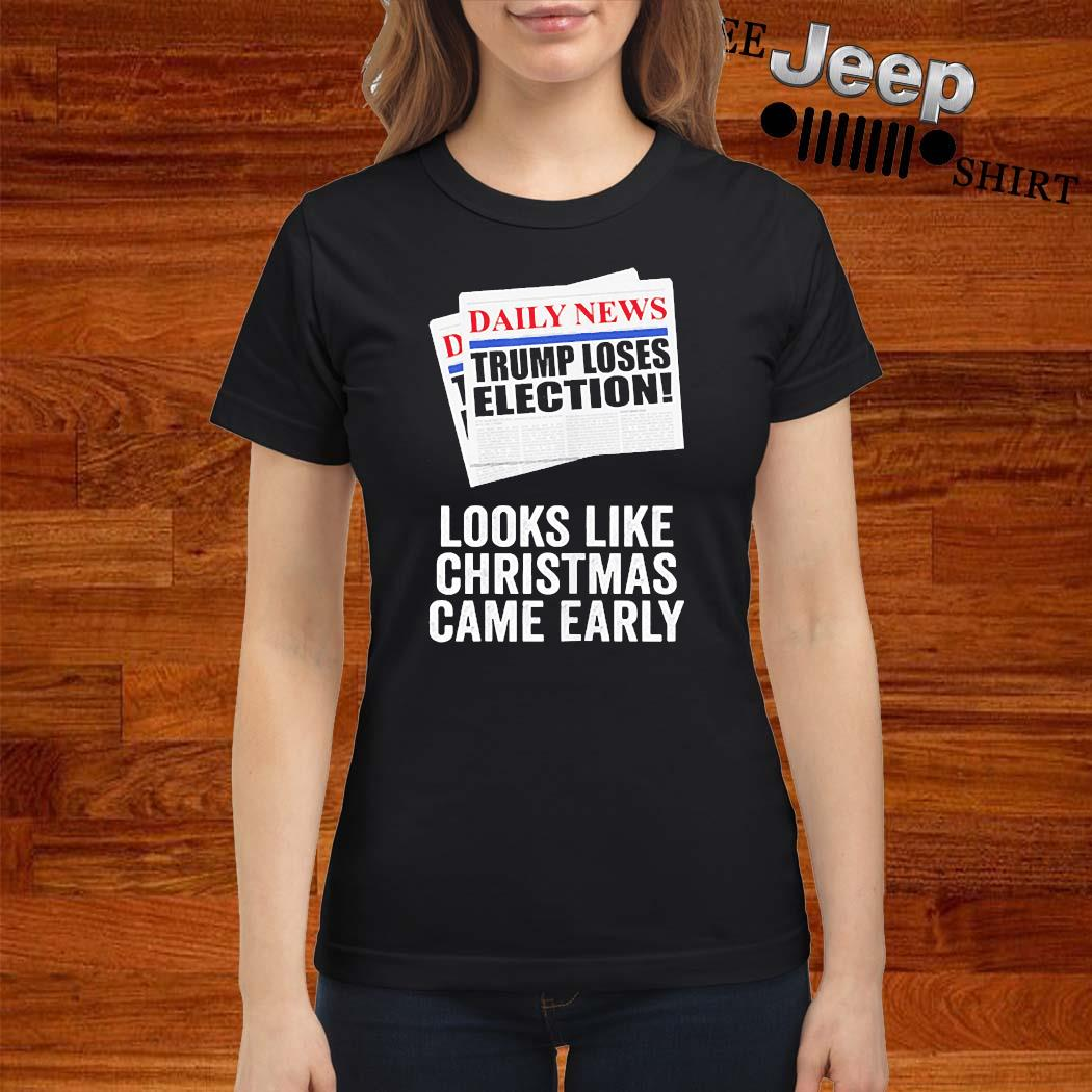 Trump Loses Election Looks Like Christmas Came Early 2020 Shirt ladies-shirt