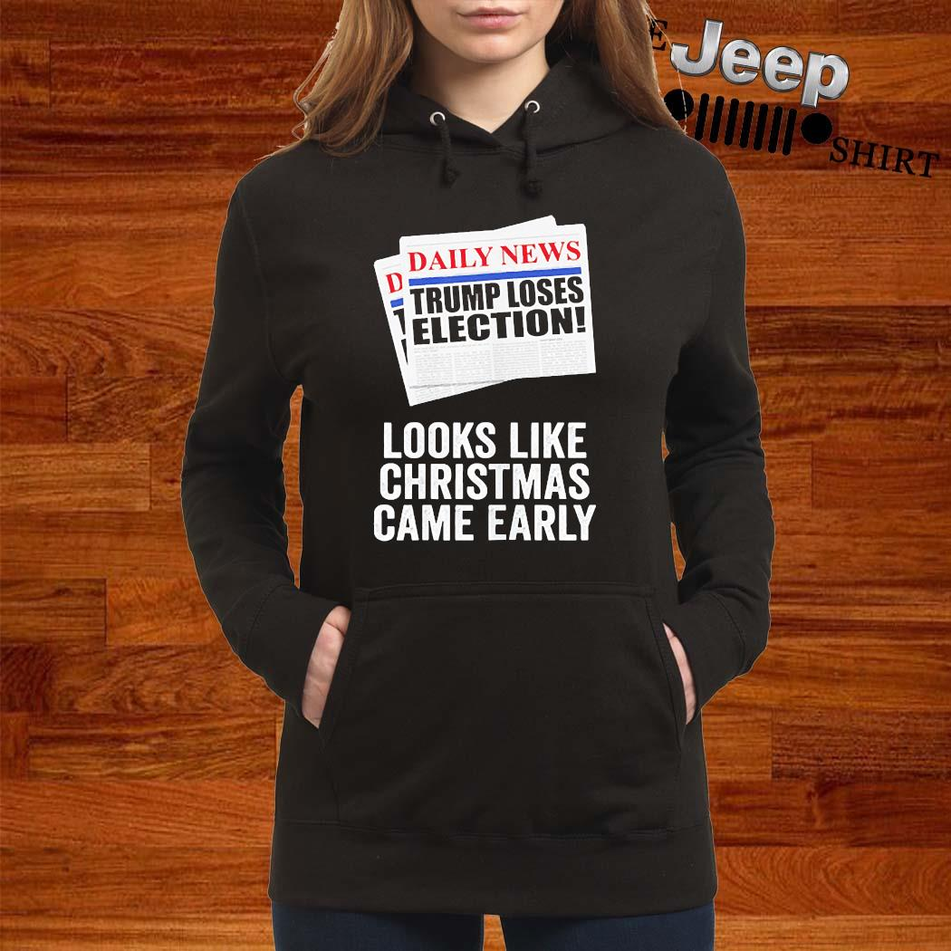 Trump Loses Election Looks Like Christmas Came Early 2020 Shirt women-hoodie