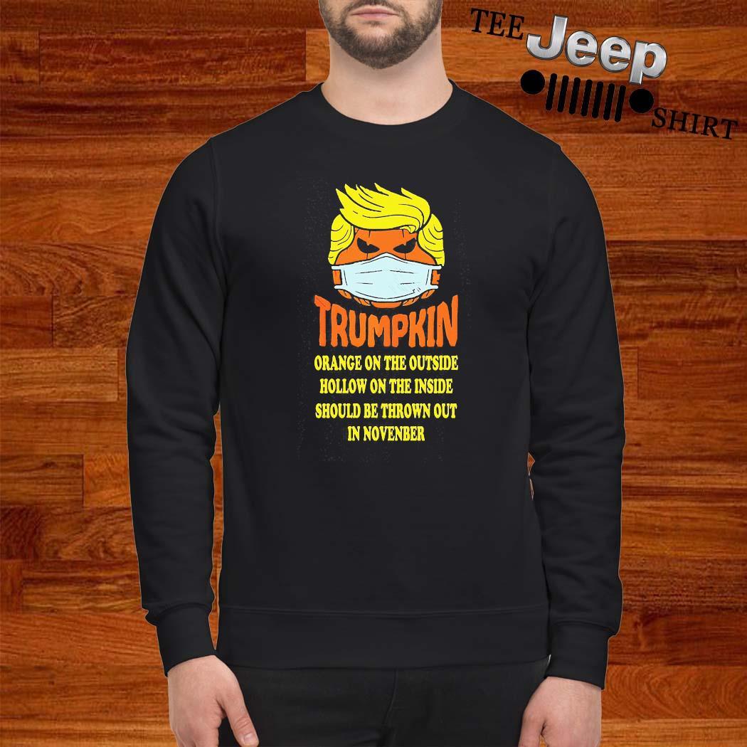 Trumpkin Orange On The Outside Hollow On The Inside Should Shirt sweatshirt