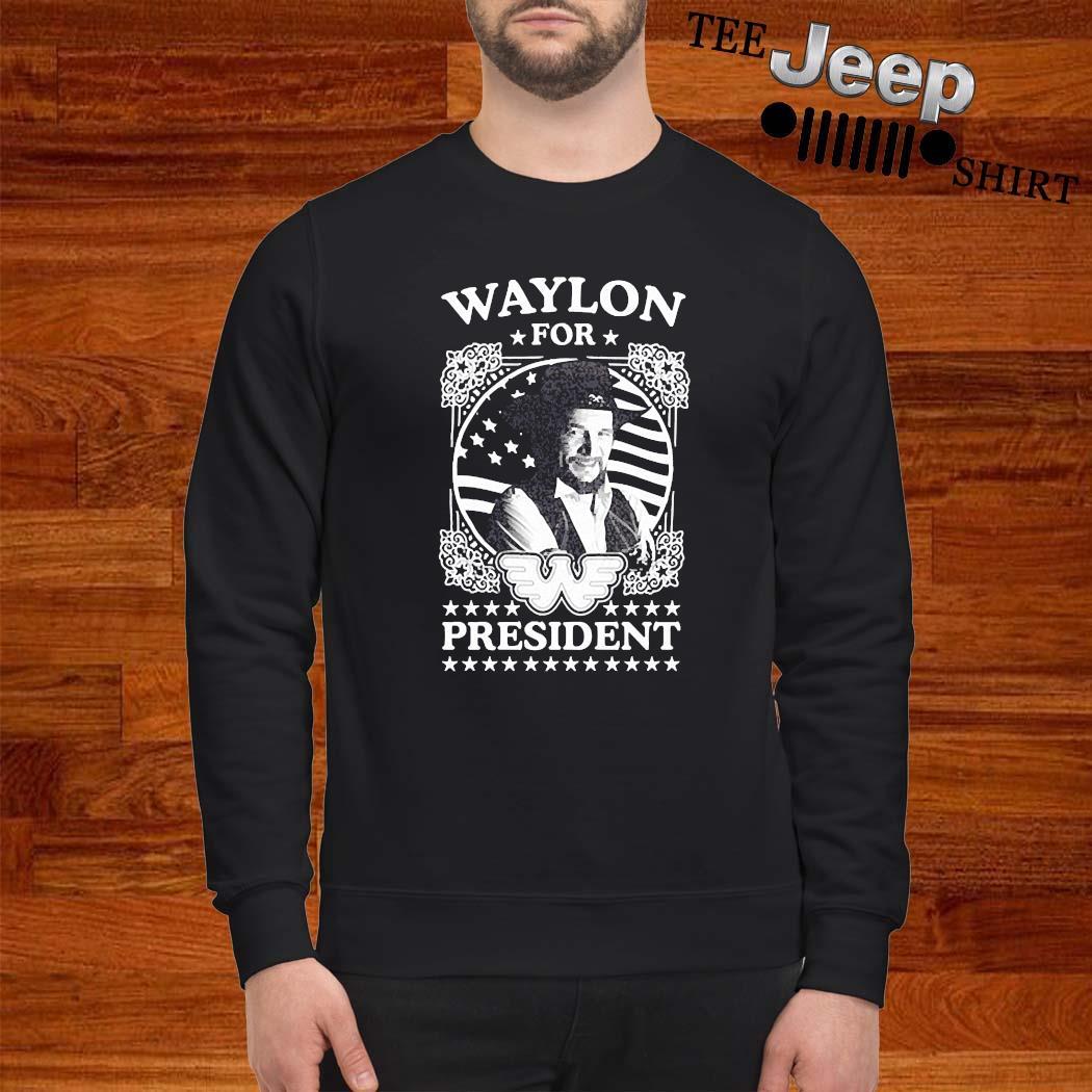 Waylon For President Us Flag Shirt sweatshirt