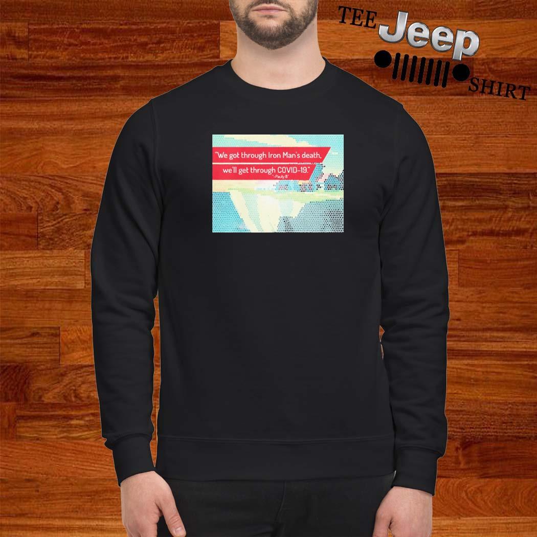 We Got Through Iron Man's Death Shirt sweatshirt