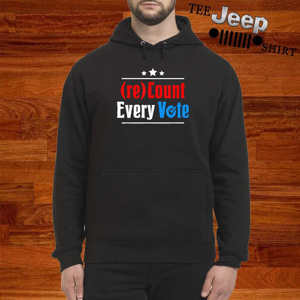 (re)Count Every Vote Election 2020 Sarcastic Shirt hoodie