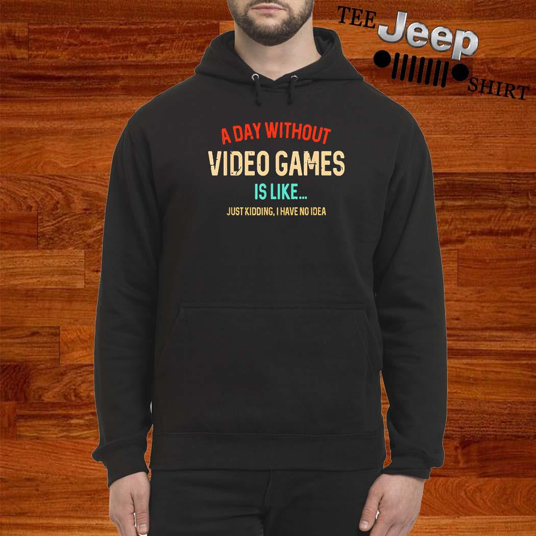 A Day Without Video Games Is Like Funny Gamer Gaming Shirt hoodie