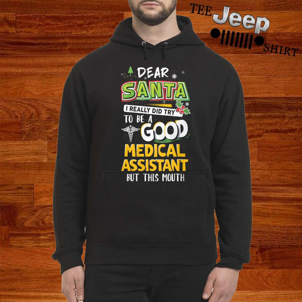 Dear Santa I Really Did Try To Be A Good Medical Assistant But This Mouth Shirt hoodie
