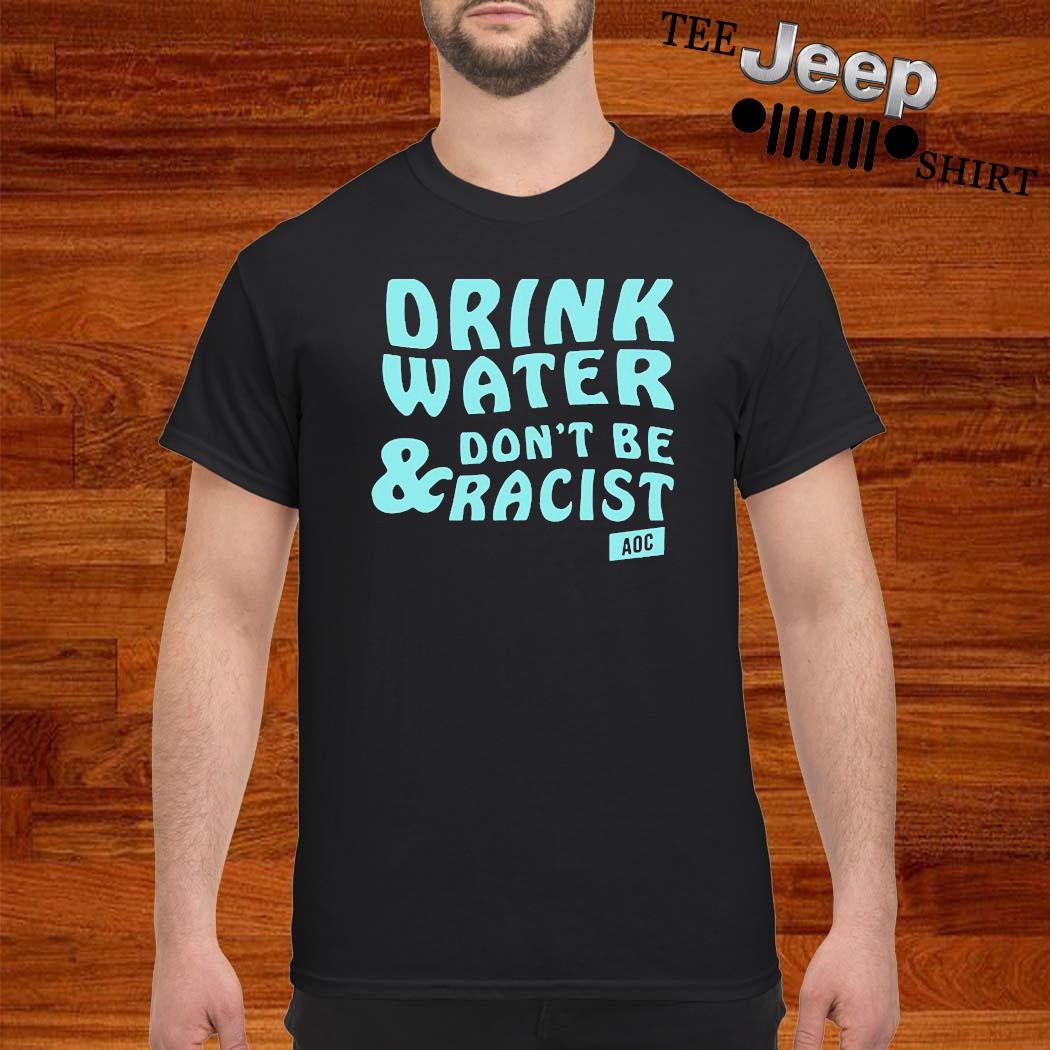 Drink Water Don't Be Racist Shirt