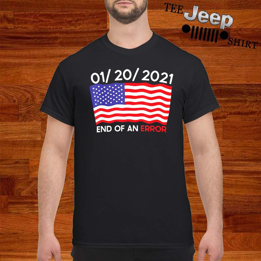 01-20-2021 End Of An Error Joe Biden Inauguration Anti-trump Shirt