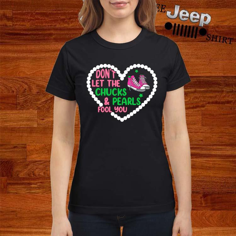 Don't Let The Chucks And Pearls Fool You Shirt ladies-shirt