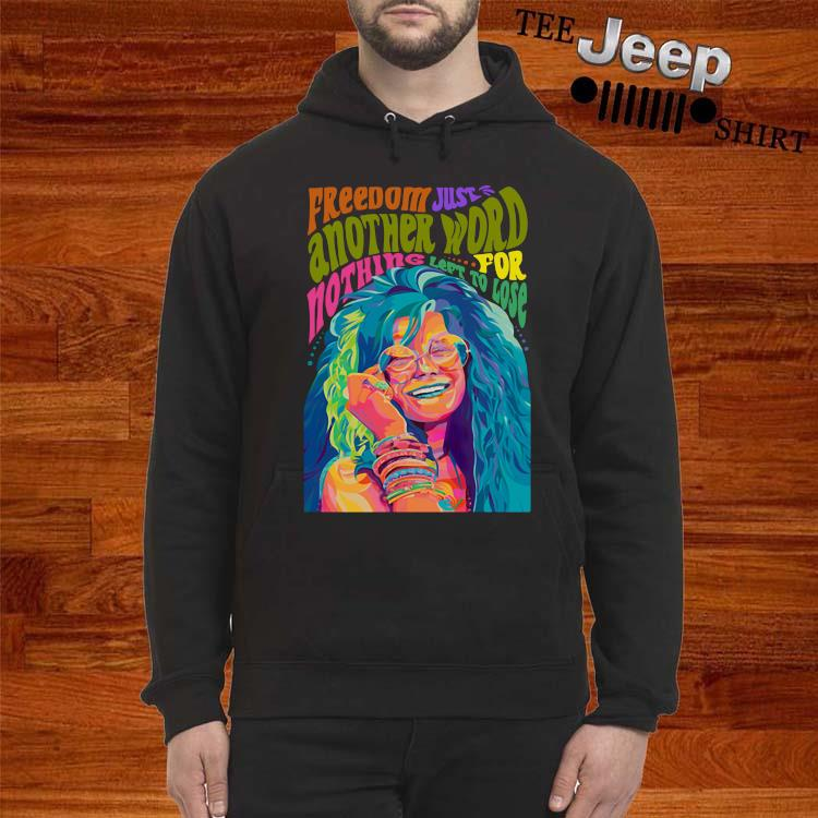 Freedom Just Another Word For Nothing Left To Lose Shirt hoodie