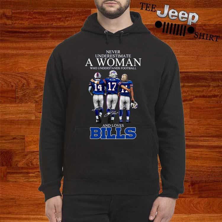 Never Underestimate A Woman Who Understands Football And Loves Bills Shirt hoodie
