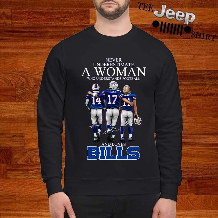 Never Underestimate A Woman Who Understands Football And Loves Bills Shirt sweatshirt