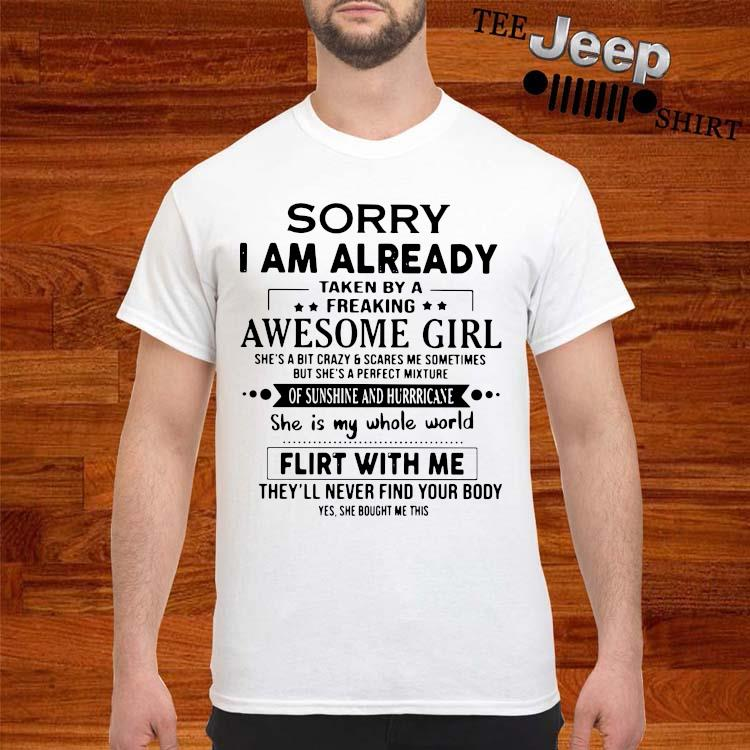 Sorry I Am Already Taken By A Freaking Awesome Girl Flirt With Me Shirt