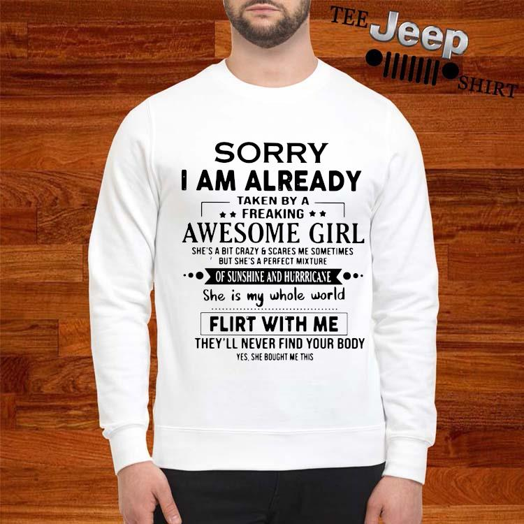 Sorry I Am Already Taken By A Freaking Awesome Girl Flirt With Me Shirt sweatshirt