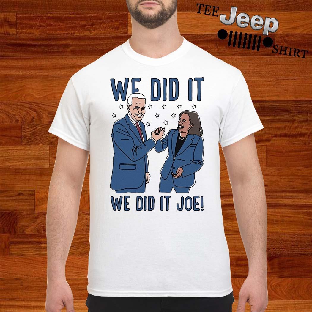 We Did It Joe Biden And Kamala Harris Shirt